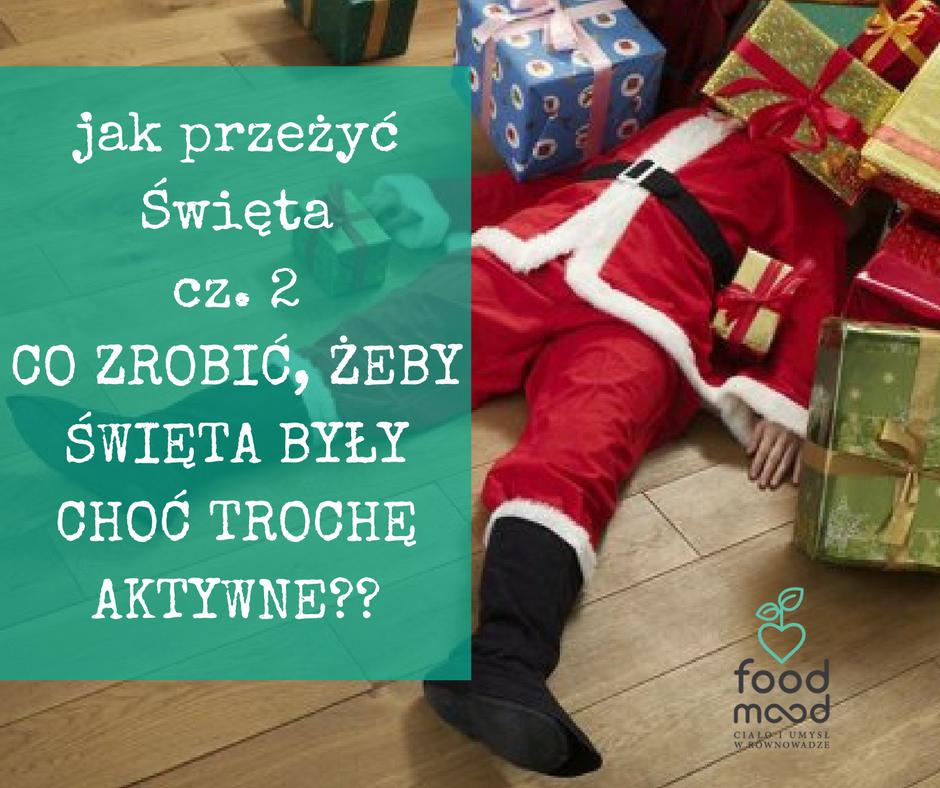 JAK PRZEŻYĆ ŚWIĘTA cz. 2 – co zrobić żeby Święta były choć trochę aktywne?