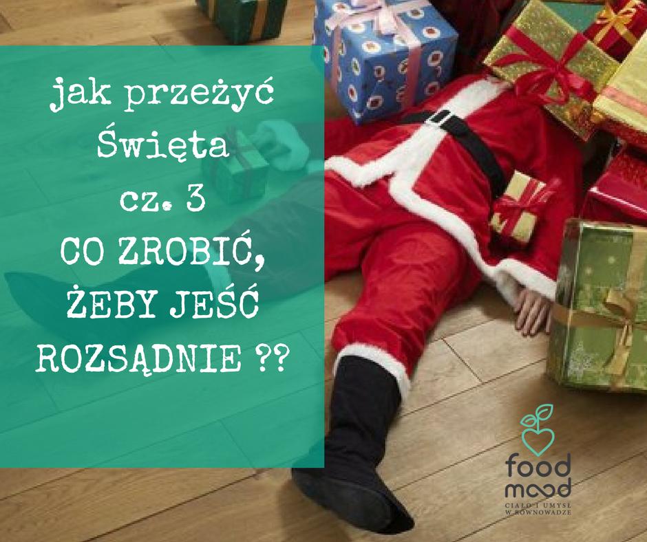 JAK PRZEŻYĆ ŚWIĘTA cz. 3 – co zrobić żeby jeść rozsądnie na Święta?
